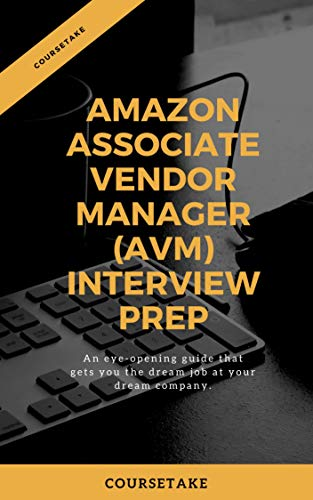 Amazon Associate Vendor Manager Interview Preparation Study Guide: A Step By Step Approach To Ace Your Upcoming Interview At Amazon For The Position Of Associate Vendor Manager (English Edition)