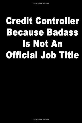 Credit Controller Because Badass Is Not An Official Job Title: Journal Paper Notebook for Friends & Coworkers Funny Note Taking Book