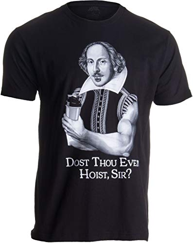 Dost Thou Even Hoist Sir? | Funny Workout Weight Lifting Shakespeare Gym T-Shirt-(Adult,L) Black