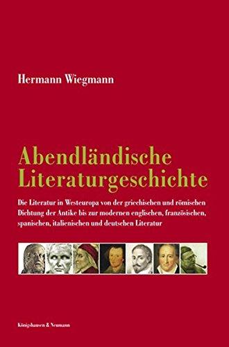 Abendländische Literaturgeschichte: Die Literatur in Westeuropa von der griechischen und römischen Dichtung der Antike bis zur modernen englischen, ... italienischen und deutschen Literatur