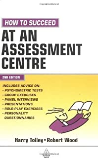 How to Succeed at an Assessment Centre: Essential Preparation for Psychometric Tests Group and Role-play Exercises Panel Interviews and Presentations (Testing Series) by Tolley, Harry (2005) Paperback