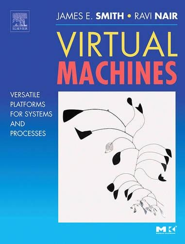 Virtual Machines: Versatile Platforms for Systems and Processes (The Morgan Kaufmann Series in Compu