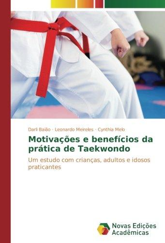 Motivações e benefícios da prática de Taekwondo: Um estudo com crianças, adultos e idosos praticantes (Portuguese Edition)