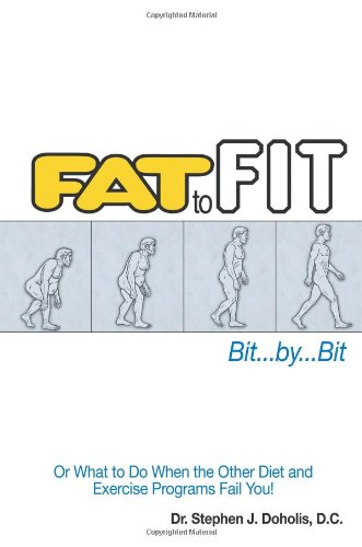 Fat To Fit, Bit... By... Bit: Or What to Do When the Other Diet and Exercise Programs Fail You!