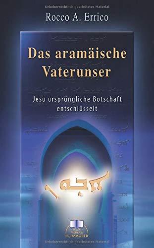 Das aramäische Vaterunser: Jesu ursprüngliche Botschaft entschlüsselt