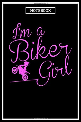 Notebook: I'm A Biker Girl Blank Lined Journal To Write In For Notes, Ideas, Diary, Story, Memories, To-Do Lists, Notepad - Motorcycle Gifts For ... Gifts For Women & Teens Who Love Motorbike
