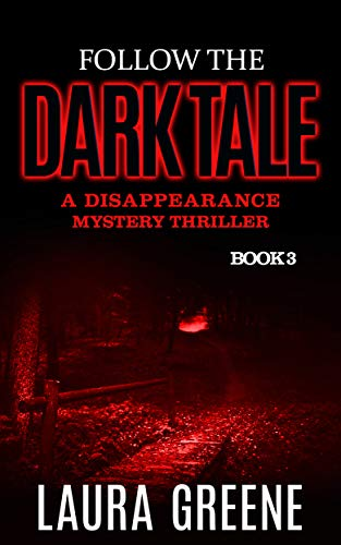 Follow The Dark Tale (A Disappearance Mystery Thriller Book 3) by [Laura Greene]