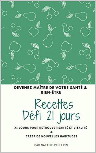 Devenez maître de votre santé et bien-être - livre de recettes: Défi 21 jours vitalité - Livre de recettes PDF Books