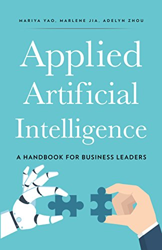Applied Artificial Intelligence: An Introduction For Business Leaders (English Edition)