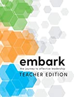 Embark: The Journey to Effective Leadership Teacher Edition