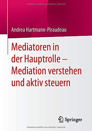 Mediatoren in der Hauptrolle – Mediation verstehen und aktiv steuern