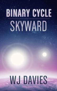 Binary Cycle: Skyward (Binary Cycle Saga Book 3) by [WJ Davies]