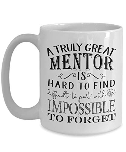 A Truly Great Mentor is Hard to Find Coffee Mug - Best Idea for Mentoring Teacher Boss Peer, Men or Women (11oz, white)