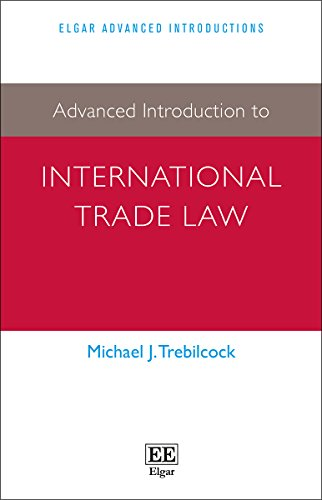Advanced Introduction to International Trade Law (Elgar Advanced Introductions series)