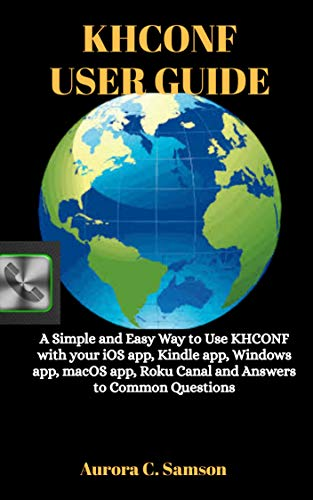 KHCONF USER GUIDE: A Simple and Easy Way To use KHCONF With Your iOS App, Kindle App, Windows App, macOS App, Roku Canal, and answers to Common Questions (English Edition)