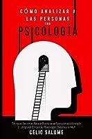 Cómo Analizar a las Personas con Psicología: Técnicas Secretas Para Influenciar a Cualquiera Utilizando El Lenguaje Corporal, Psicología Oscura y la NLP (Supere la Procrastinación, la Ansiedad y la Psicología Oscura)