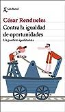 Contra la igualdad de oportunidades: Un panfleto igualitarista par Rendueles