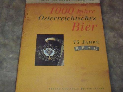 Tausend Jahre Österreichisches Bier. 75 Jahre BBAG