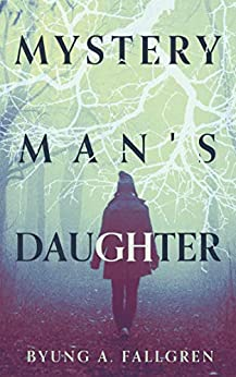 MYSTERY MAN'S DAUGHTER by [Byung A. Fallgren]