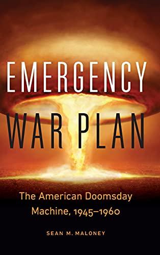 Emergency War Plan: The American Doomsday Machine, 1945-1960