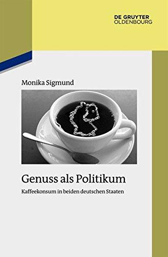 Genuss als Politikum: Kaffeekonsum in beiden deutschen Staaten (Studien zur Zeitgeschichte, Band 87)