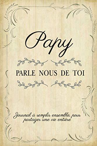 Papy Parle Nous De Toi: Livre à Compléter Avec Ses Petits Enfants | Un Cadeau Unique, Original Et Personnel Pour Des Moments De Complicité Avec Son Papy