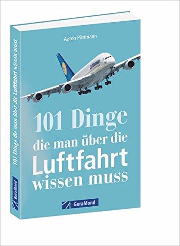 Flugzeuge, Flughäfen, Luftfahrtgeschichte: Alles, was ein Luftfahrtfan wissen muss. Das Handbuch für jeden Luftfahrtliebhaber mit 101 Aha-Erlebnissen.