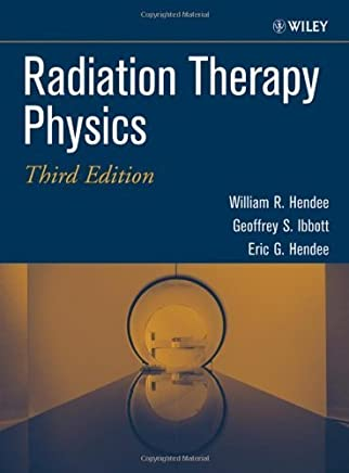 Radiation Therapy Physics by William R. Hendee (2004-09-13)
