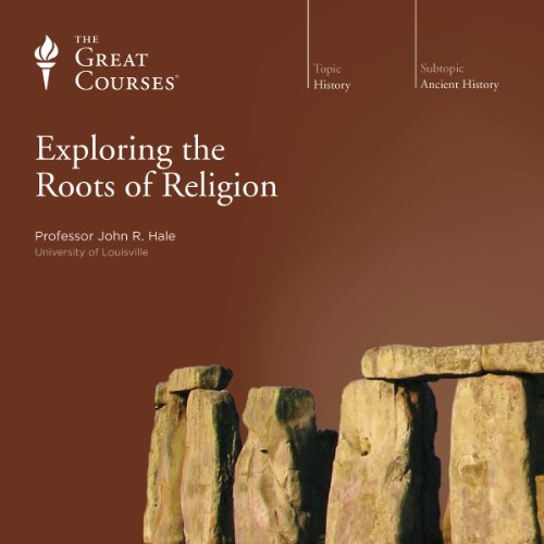 Exploring the Roots of Religion                   By:                                                                                                                                 John R. Hale,                                                                                        The Great Courses                               Narrated by:                                                                                                                                 John R. Hale                      Length: 18 hrs and 20 mins     312 ratings     Overall 4.4