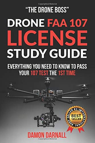 Drone FAA 107 License Study Guide: Everything You Need to Know to Pass Your 107 Test the 1st Time.