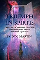 Triumph in Spirit: A true story of an unlikely friendship between two people who had near-death experiences