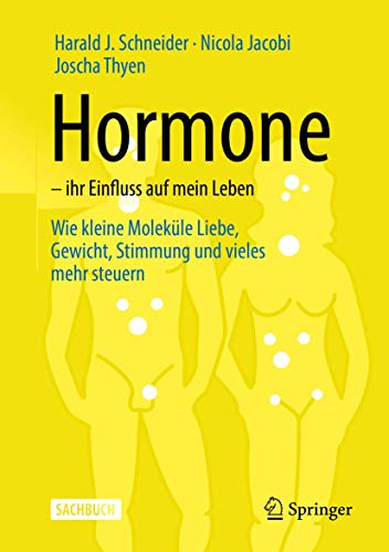 Hormone – ihr Einfluss auf mein Leben: Wie kleine Moleküle Liebe, Gewicht, Stimmung und vieles mehr steuern