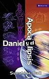 Daniel y el Apocalipsis: El plan de Dios en las profecías de las naciones del mundo, el futuro del pueblo de Israel, la iglesia y los gentiles