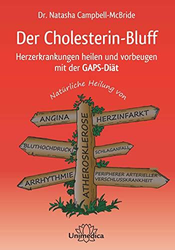 Der Cholesterin-Bluff: Herzerkrankungen heilen und vorbeugen mit der GAPS-Diät-Natürliche Heilung von Atherosklerose, Angina, Bluthochdruck, Arrhythmie, ... peripherer arterieller Verschlusskrankheit