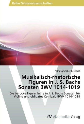 Musikalisch-rhetorische Figuren in J. S. Bachs Sonaten BWV 1014-1019: Die barocke Figurenlehre in J. S. Bachs Sonaten für Violine und obligates Cembalo BWV 1014-1019