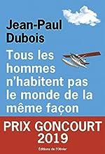 Tous les hommes n'habitent pas le monde de la même façon - Prix Goncourt 2019 de Jean-paul Dubois
