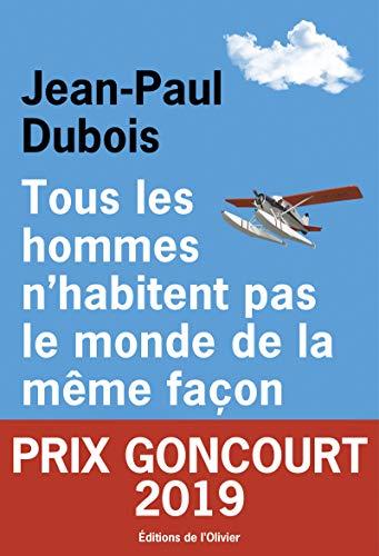 Prix Goncourt 2019 / Tous les hommes n'habitent pas le monde de la même façon - Jean-Paul Dubois