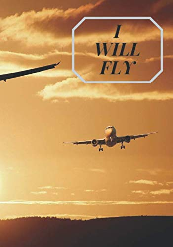 I Will Fly: A fun way to document your aviation dreams, hobbies, notes, and memories in a part Notebook part Sketchpad