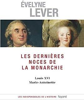 Les dernières noces de la Monarchie: Louis XVI - Marie-Antoinette