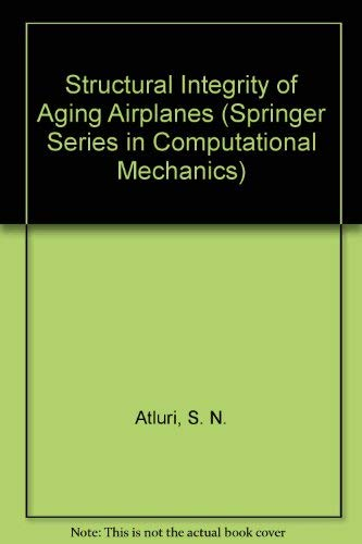Structural Integrity of Aging Airplanes (Springer Series in Computational Mechanics)