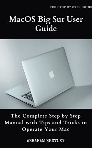 MacOS Big Sur User Guide: The Complete Step by Step Manual with Tips and Tricks to Operate Your Mac (English Edition)