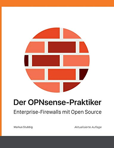 Der OPNsense-Praktiker: Enterprise-Firewalls mit Open Source