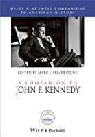 A Companion to John F. Kennedy (Wiley Blackwell Companions to American History)