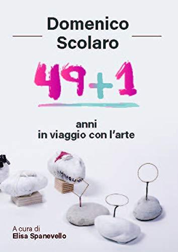 Domenico Scolaro. 49+1 anni in viaggio con l'arte