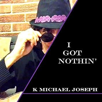 I Got Nothin'