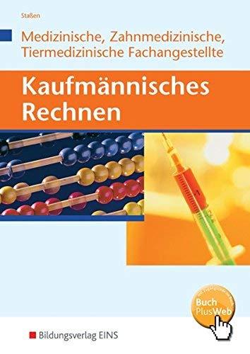 Kaufm?nnisches Rechnen f?r Medizinische, Zahmedizinsche und Tiermedizinische Fachangestellte. Lehrbuch by Unknown(2014-08-01)