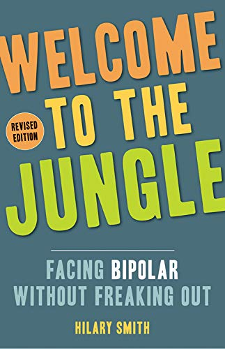 Welcome to the Jungle, Revised Edition: Facing Bipolar Without Freaking Out (For Fans of All These Flowers or Readers of The Bipolar Disorder Survival Guide)