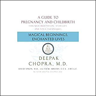 Magical Beginnings, Enchanted Lives     A Guide to Pregnancy and Childbirth              By:                                                                                                                                 Deepak Chopra MD,                                                                                        David Simon MD,                                                                                        Vicki Abrams CCE,                   and others                          Narrated by:                                                                                                                                 Shishir Kurup                      Length: 7 hrs and 13 mins     198 ratings     Overall 3.9