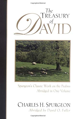 The Treasury of David: Spurgeon's Classic Work on the Psalms
