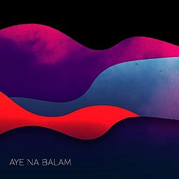 Aye Na Balam (feat. Shamsher Rana, Varqa Faraid & Zain Ali)
